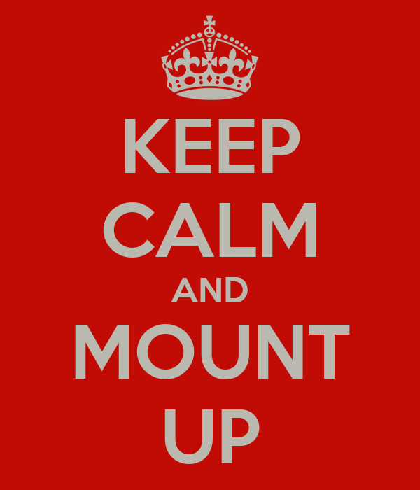 KEEP CALM AND MOUNT UP