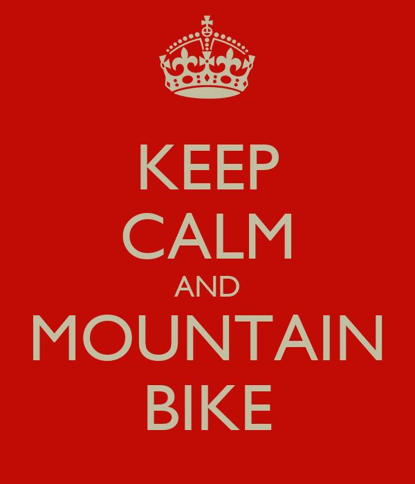 KEEP CALM AND MOUNTAIN BIKE