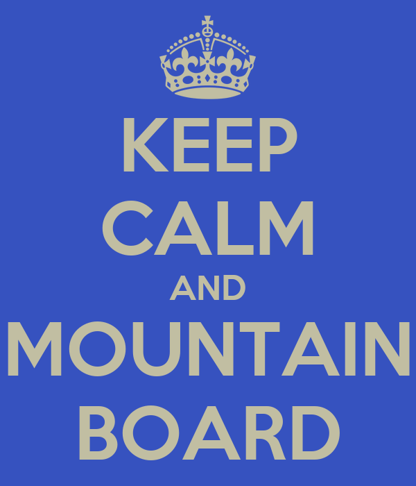 KEEP CALM AND MOUNTAIN BOARD