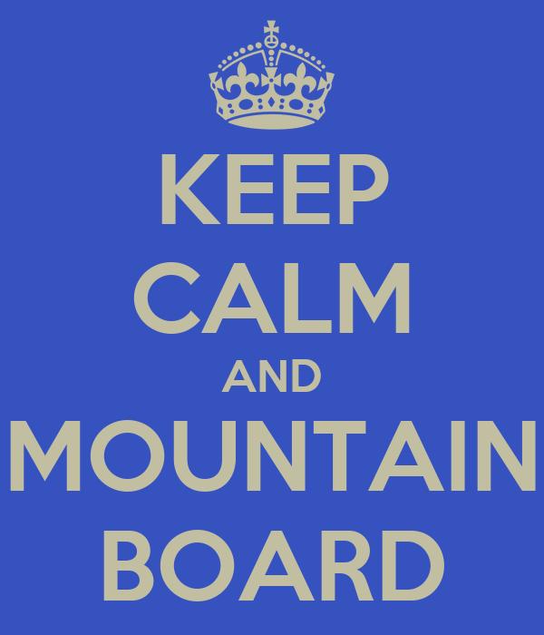 KEEP CALM AND MOUNTAIN BOARD