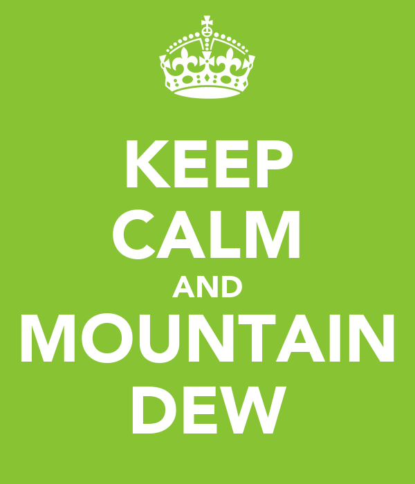 KEEP CALM AND MOUNTAIN DEW