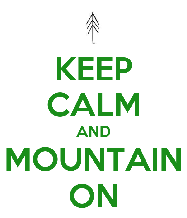 KEEP CALM AND MOUNTAIN ON