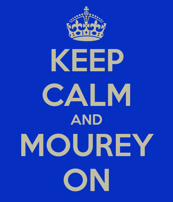 KEEP CALM AND MOUREY ON