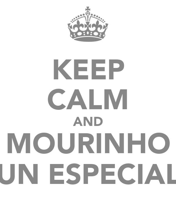 KEEP CALM AND MOURINHO UN ESPECIAL