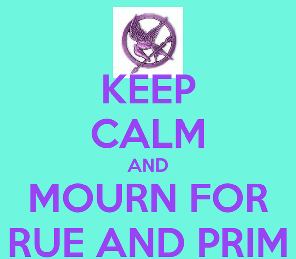 KEEP CALM AND MOURN FOR RUE AND PRIM