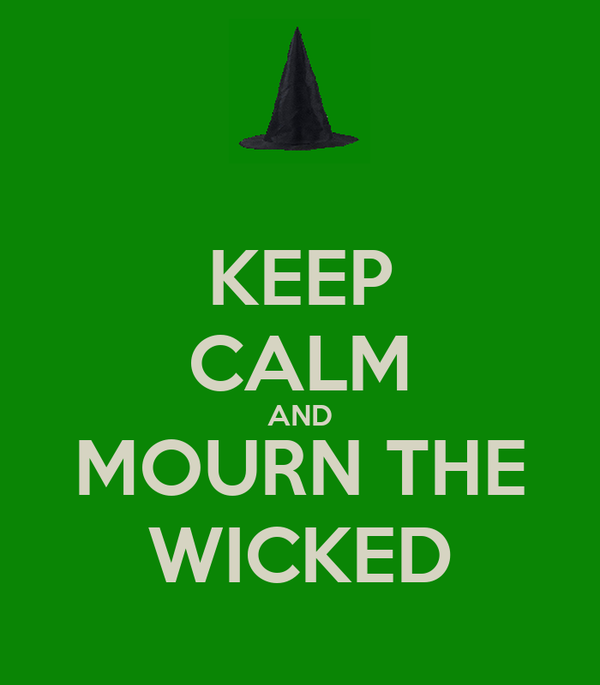 KEEP CALM AND MOURN THE WICKED