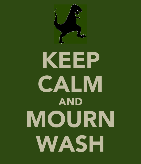 KEEP CALM AND MOURN WASH
