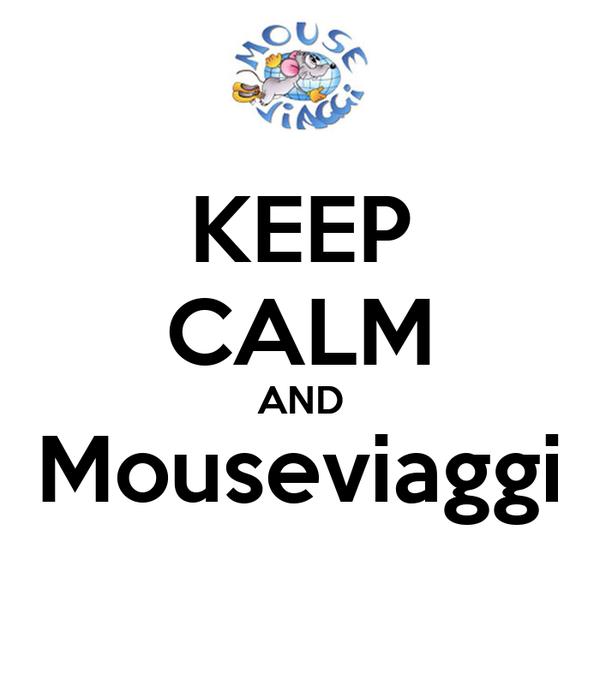 KEEP CALM AND Mouseviaggi
