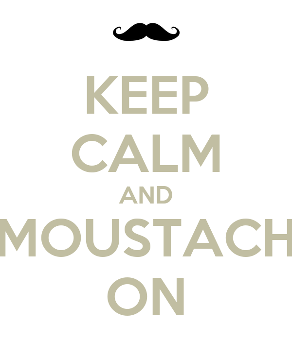 KEEP CALM AND MOUSTACH ON