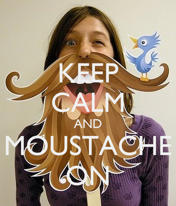 KEEP CALM AND MOUSTACHE ON