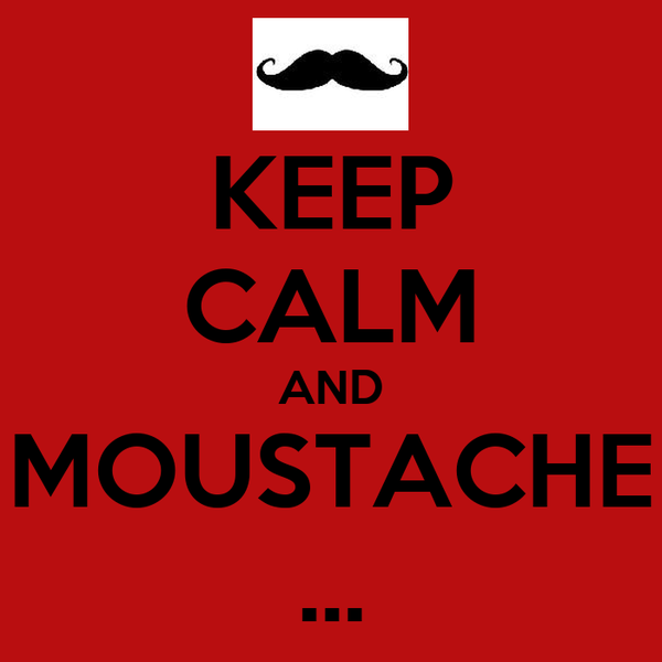 KEEP CALM AND MOUSTACHE ...