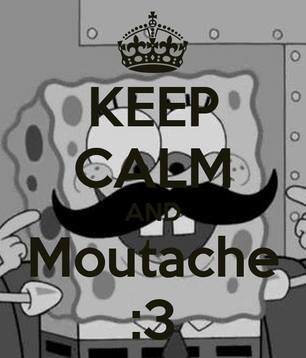 KEEP CALM AND Moutache :3
