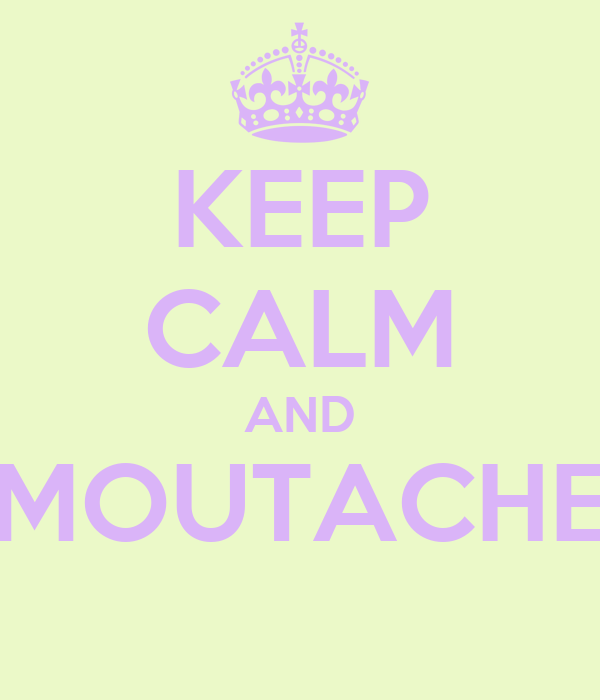 KEEP CALM AND MOUTACHE