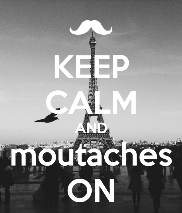 KEEP CALM AND moutaches ON