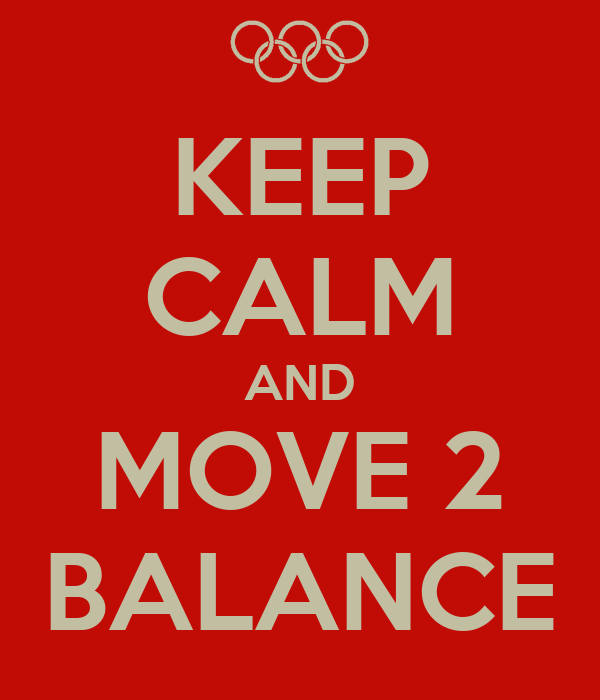KEEP CALM AND MOVE 2 BALANCE