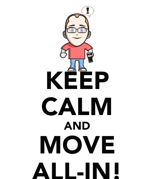 KEEP CALM AND MOVE ALL-IN!