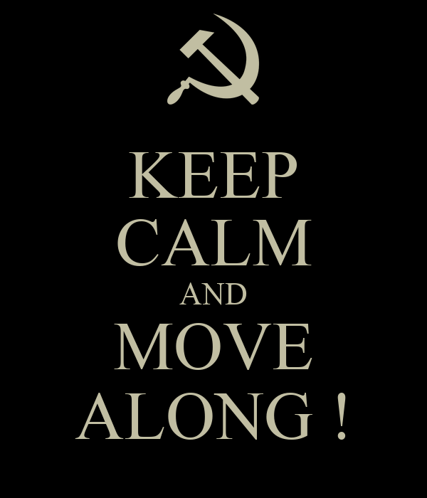 KEEP CALM AND MOVE ALONG !