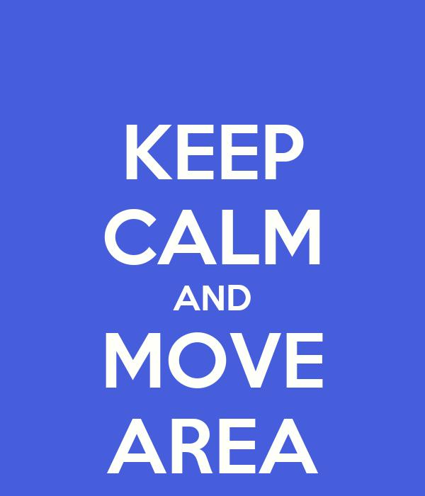 KEEP CALM AND MOVE AREA