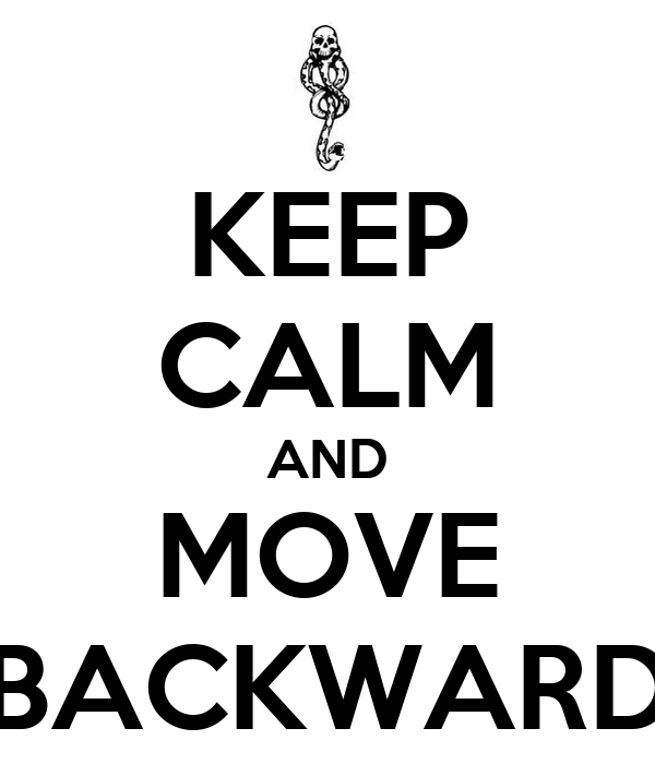 KEEP CALM AND MOVE BACKWARD
