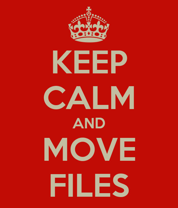KEEP CALM AND MOVE FILES