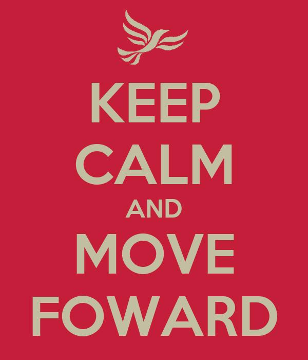 KEEP CALM AND MOVE FOWARD