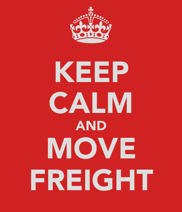 KEEP CALM AND MOVE FREIGHT