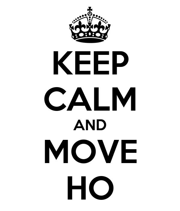 KEEP CALM AND MOVE HO