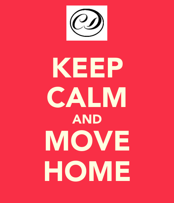 KEEP CALM AND MOVE HOME
