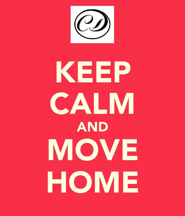 KEEP CALM AND MOVE HOME