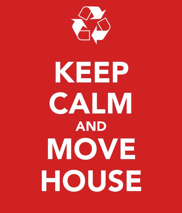 KEEP CALM AND MOVE HOUSE