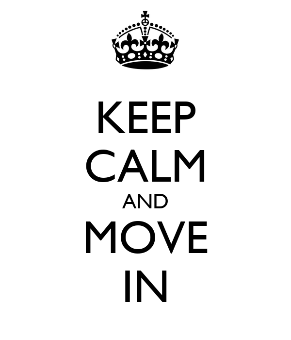 KEEP CALM AND MOVE IN