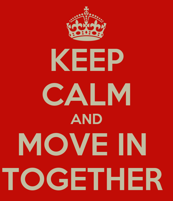 KEEP CALM AND MOVE IN  TOGETHER