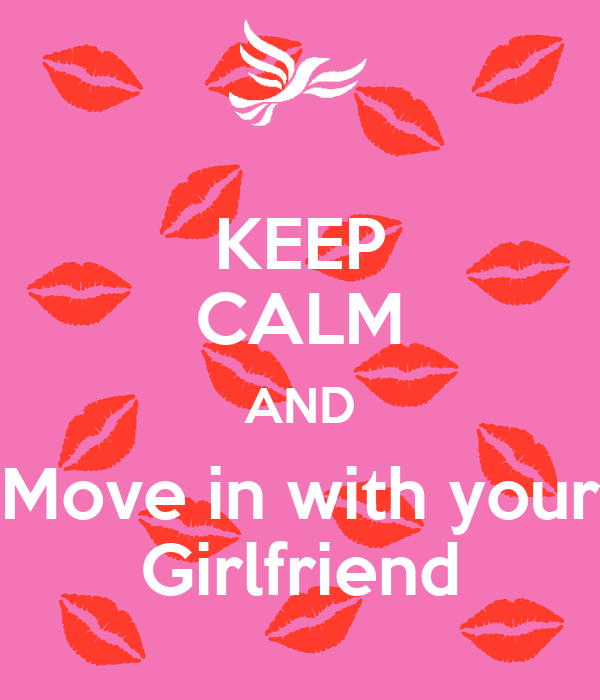 KEEP CALM AND Move in with your Girlfriend