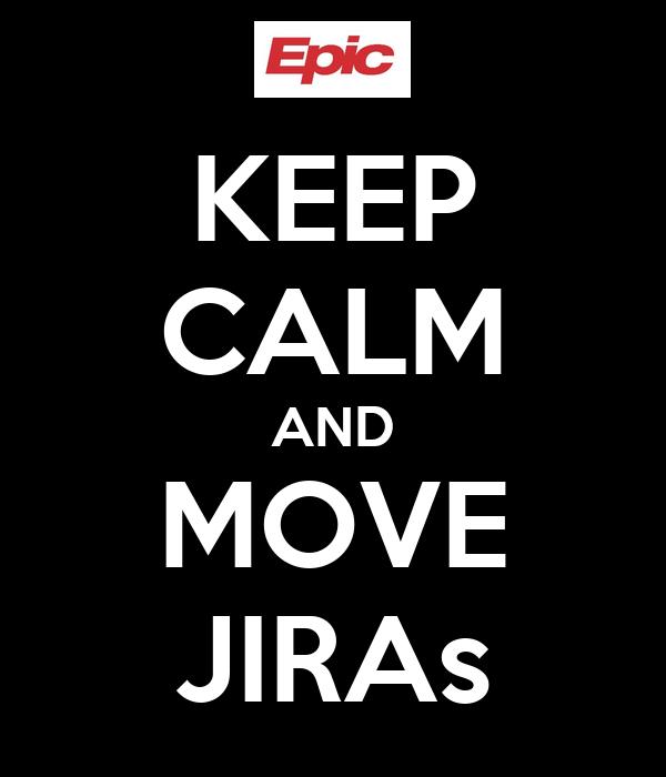 KEEP CALM AND MOVE JIRAs