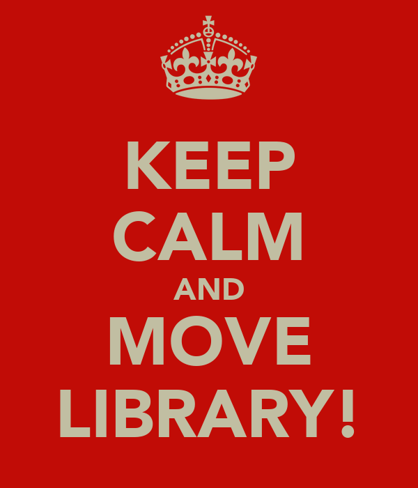 KEEP CALM AND MOVE LIBRARY!