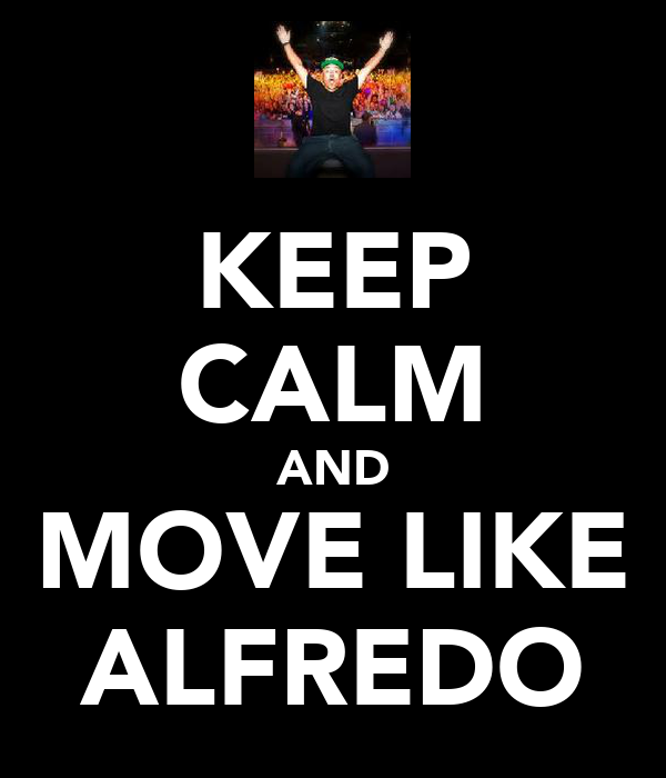 KEEP CALM AND MOVE LIKE ALFREDO