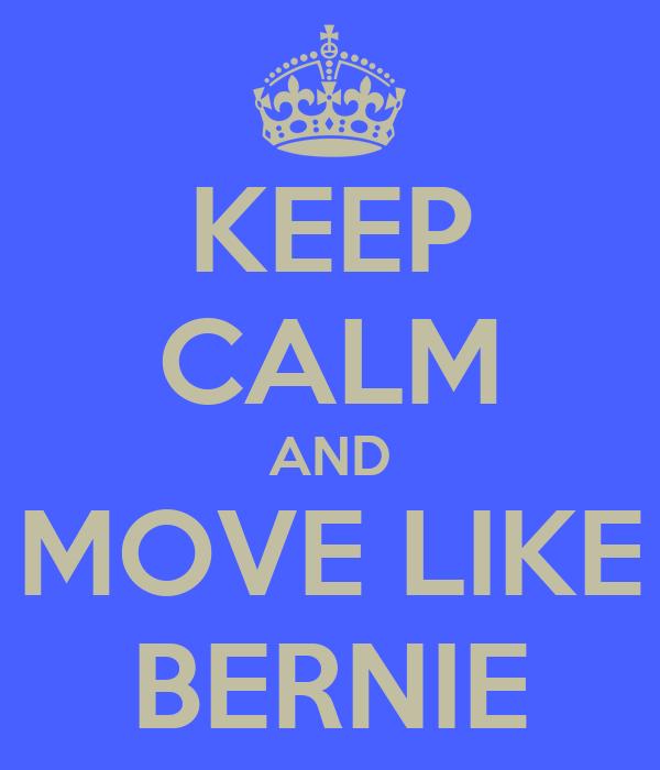 KEEP CALM AND MOVE LIKE BERNIE