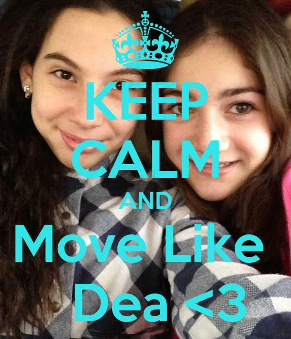 KEEP CALM AND Move Like    Dea <3
