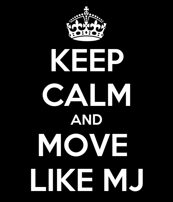 KEEP CALM AND MOVE  LIKE MJ