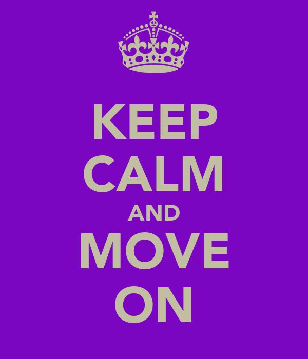 KEEP CALM AND MOVE ON