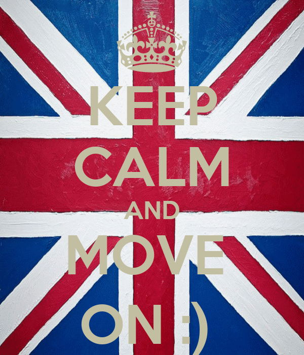 KEEP CALM AND MOVE  ON :)