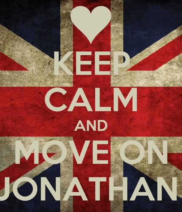 KEEP CALM AND MOVE ON JONATHAN