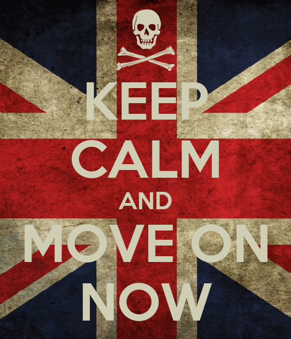 KEEP CALM AND MOVE ON NOW