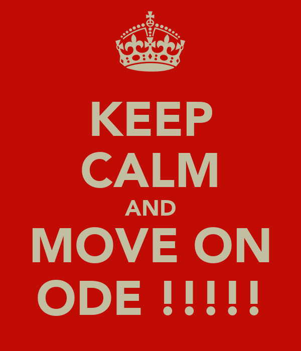 KEEP CALM AND MOVE ON ODE !!!!!