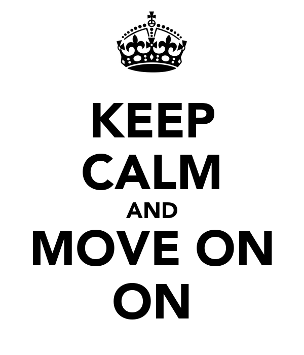 KEEP CALM AND MOVE ON ON