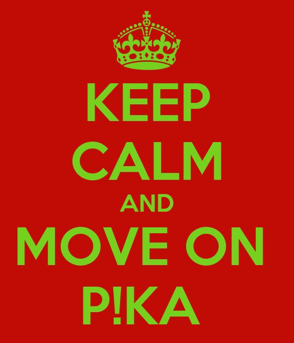 KEEP CALM AND MOVE ON  P!KA