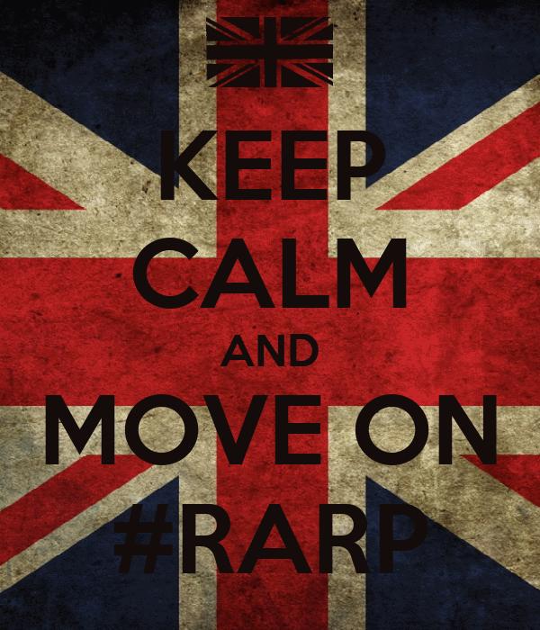 KEEP CALM AND MOVE ON #RARP