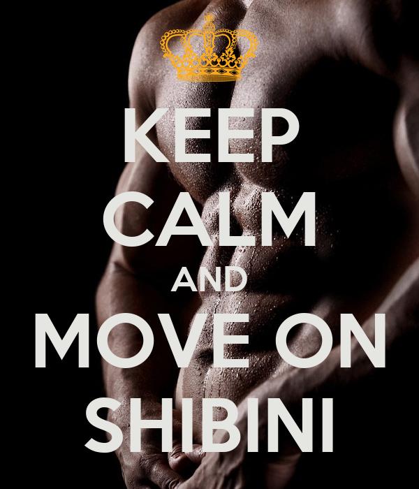 KEEP CALM AND MOVE ON SHIBINI