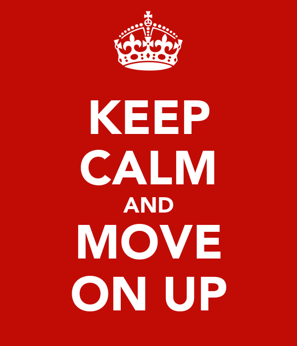 KEEP CALM AND MOVE ON UP
