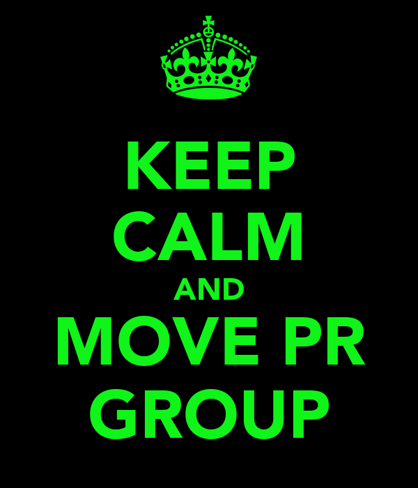 KEEP CALM AND MOVE PR GROUP